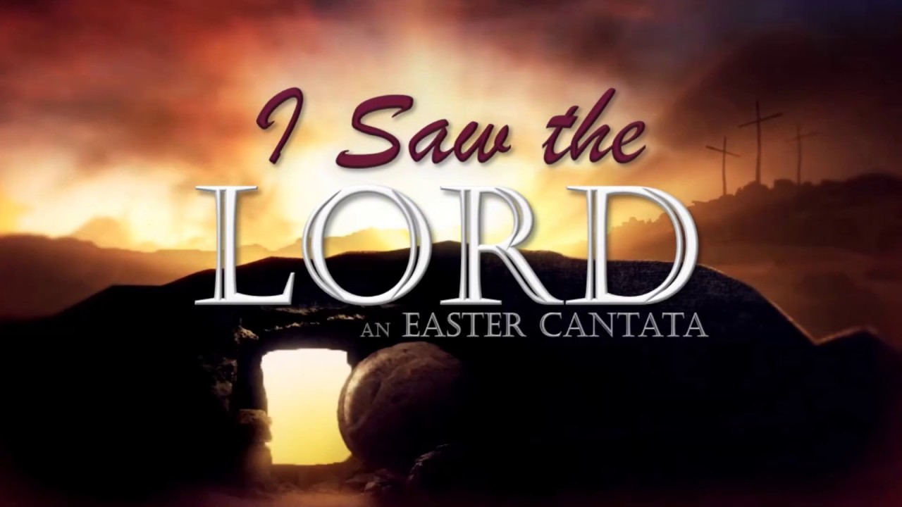 "Easter Cantata 2019: ""I Saw The Lord"""