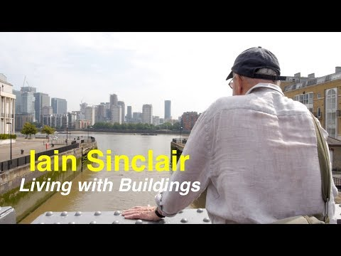 Iain Sinclair - Living with Buildings walking with ghosts