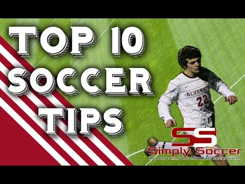 Top 10 Soccer Tips To Skyrocket Your Ability - Simply Soccer