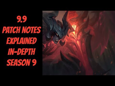9.9 Patch Notes Explained In-Depth Analysis -- Season 9 -- League of Legends
