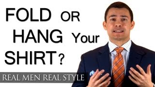 Folded Or Hang A Shirt? - Advantages Of Hanging Dress Shirts - Advantage Of Folding Men's Shirt
