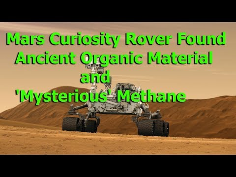Mars Curiosity Rover Found Ancient Organic Material and  Mysterious  Methane