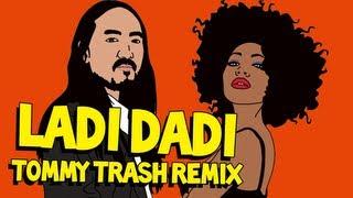 Ladi Dadi Tommy Trash Remix Steve Aoki AUDIO