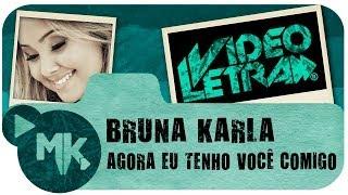 Bruna Karla - Agora Eu Tenho Você Comigo - COM LETRA (VideoLETRA® oficial MK Music)