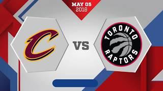 Toronto Raptors vs. Cleveland Cavaliers Game 3: May 5, 2018