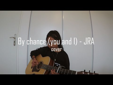 By Chance (you And I)  -  JRA (cover)