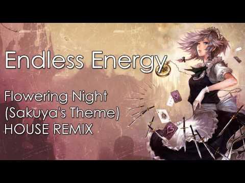 Endless Energy — Flowering Night (Sakuya's Theme) HOUSE REMIX