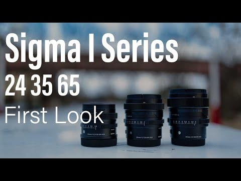 Sigma I Series │24 35 65 │ First Look at the New Sigma Lenses