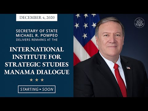 Secretary Pompeo's Remarks At The Int'l Institute For Strategic Studies Manama Dialogue - 10:45 AM