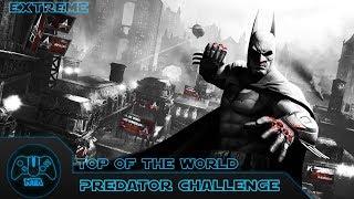 Batman: Arkham City - T๐p of the World - (Extreme) - Predator Challenge 12 - 2:46.70