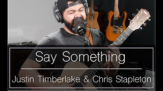 Say Something (Acoustic Cover)   Justin Timberlake ft. Chris Stapleton