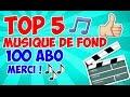 TOP 5 musique de fond 100 abo MERCI