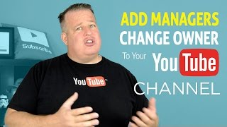 How To Add Managers or Change Ownership to Your YouTube Channel