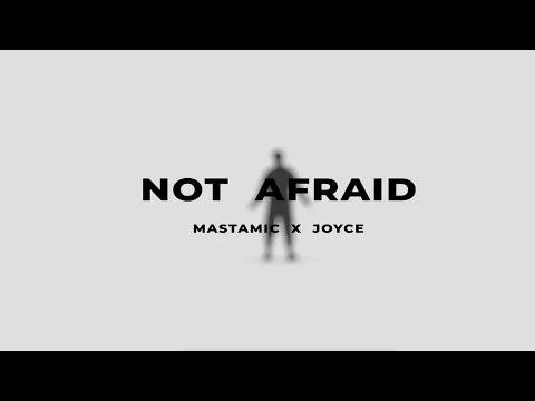 MastaMic X Joyce - Not Afraid