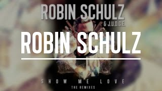 ROBIN SCHULZ & RICHARD JUDGE - SHOW ME LOVE (Remix MashUp)