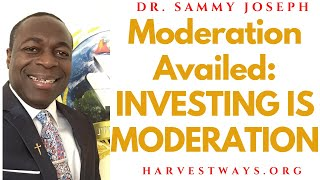 Moderation Availed series, Pt. 6 | 'Moderation is Investing' | Dr. Sammy Joseph