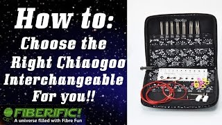 How to Choose the Right Chiaogoo Interchangeable Knitting Needle Set w/ Chantelle Hills of Fiberific
