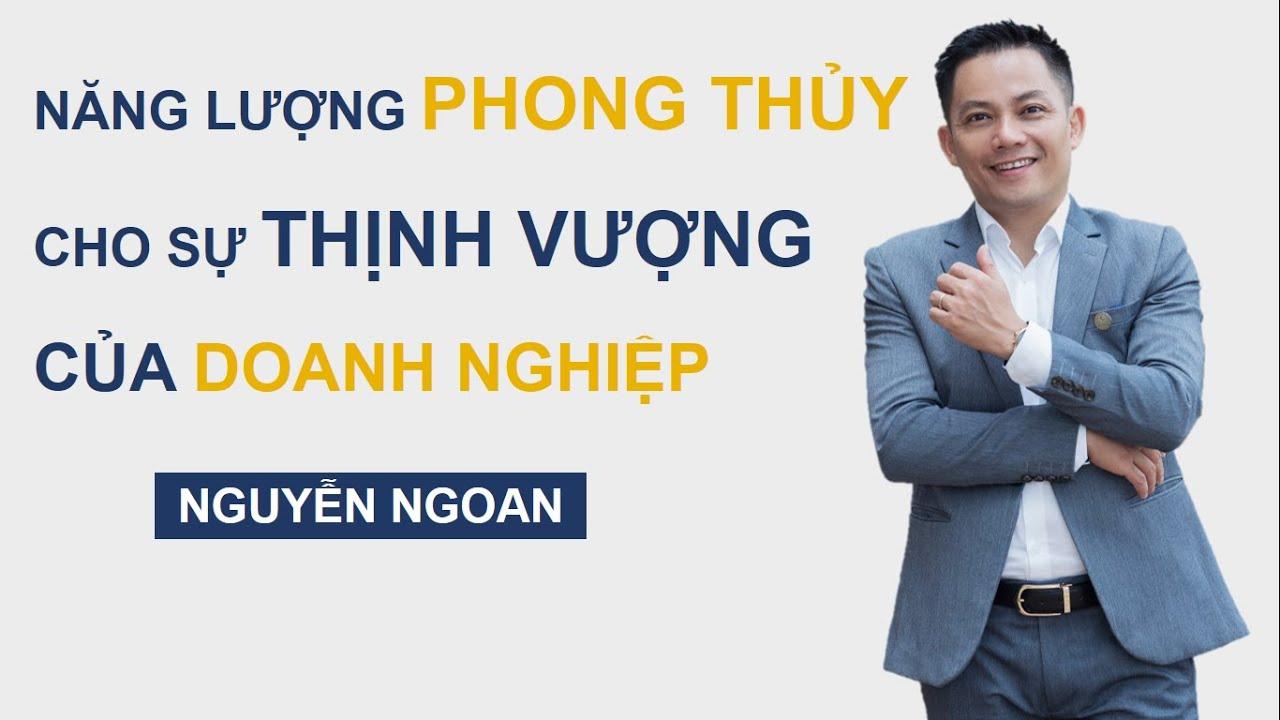Phong Thuỷ Cho Doanh Nghiệp Thịnh Vượng - NGUYỄN NGOAN