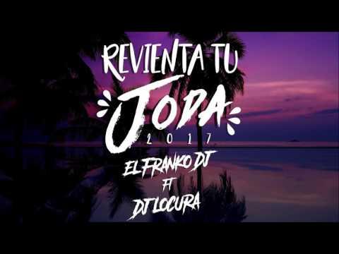 REVIENTA TU JODA (ENGANCHADO 2017) EL FRANKO DJ FT DJ LOCURA [SonidosFlow]
