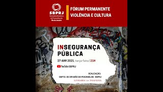 (in)segurança pública   FÓRUM PERMANENTE VIOLÊNCIA E CULTURA - 27/04/2021