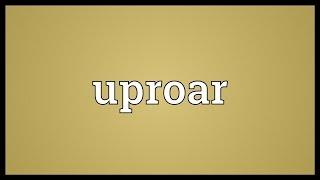 Uproar Meaning