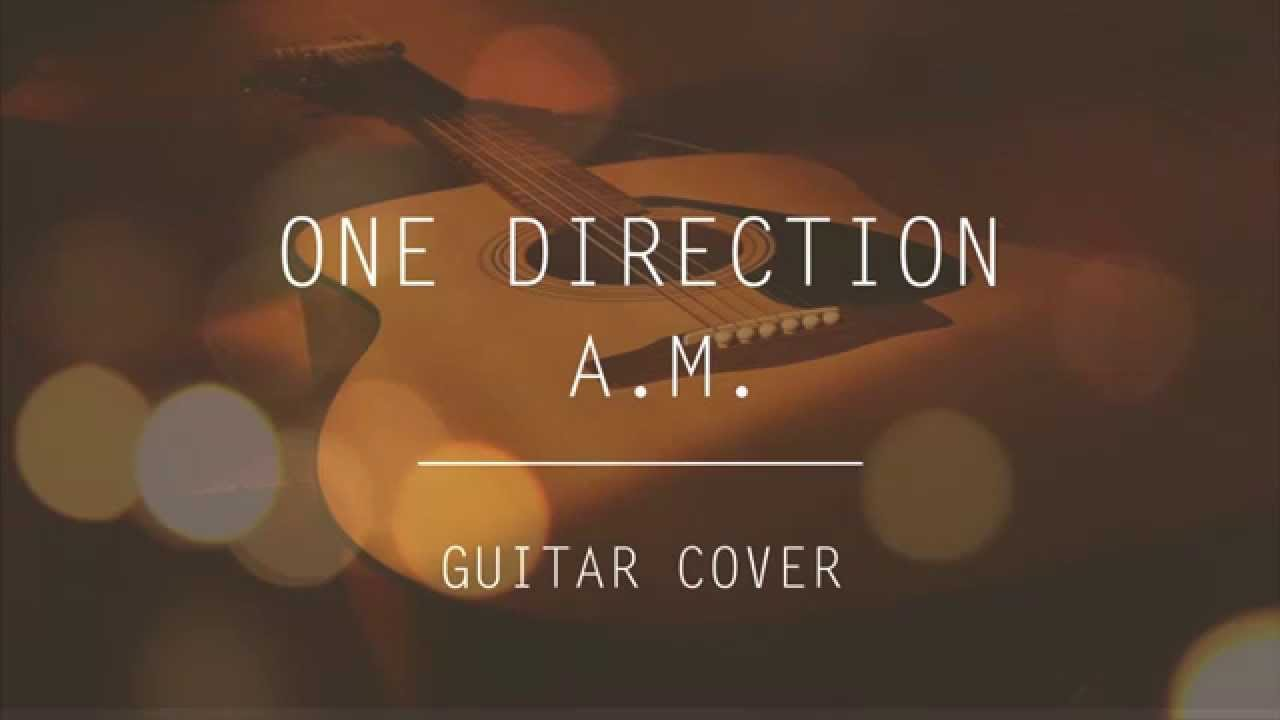 One Direction Am Acoustic Guitar Cover Audio Youtube