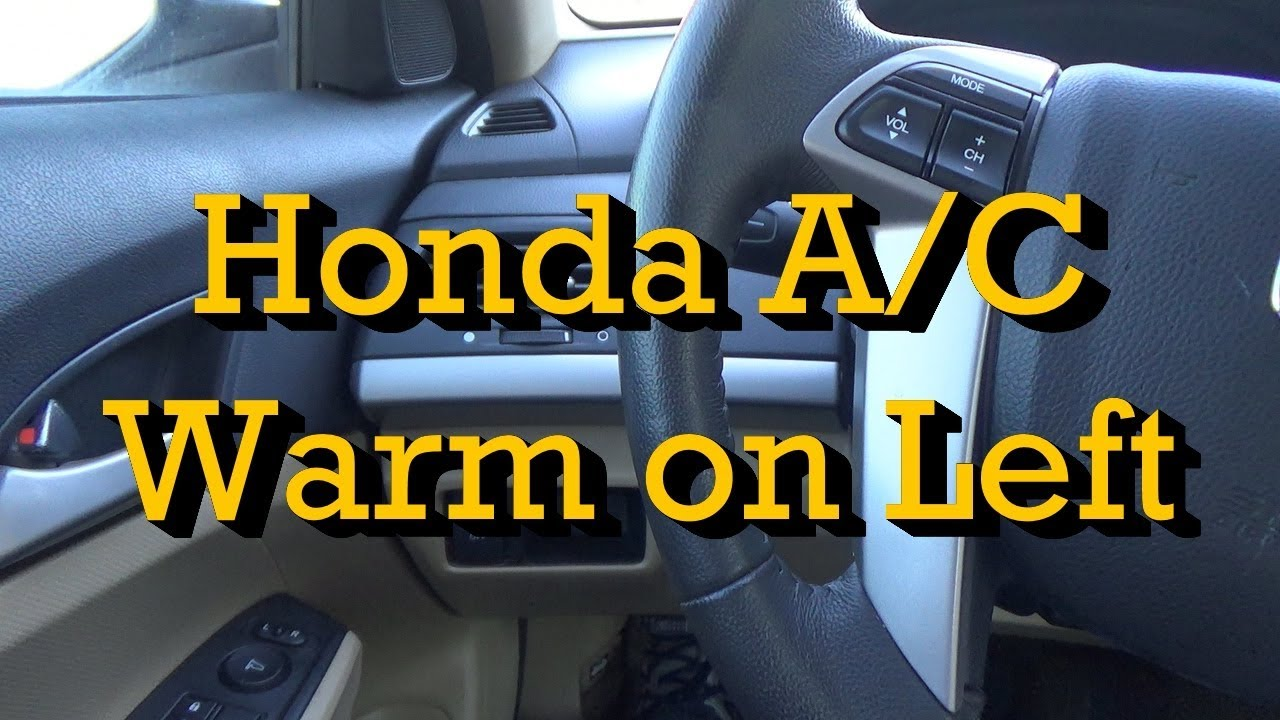 Honda Tips A C Blows Warm Air Out Of Left Vents And Cold Air Out
