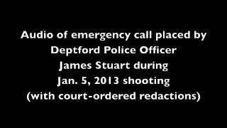 Audio of Police Officer James Stuart emergency call during Jan. 5, 2013 shooting.