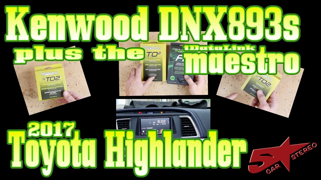 hight resolution of how to install a kenwood excelon dnx893s in a 2017 toyota highlander using a idatalink maestro