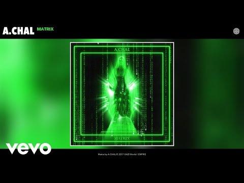 A.CHAL - Matrix (Audio)