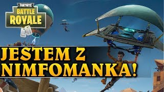 JESTEM Z NIMFOMANKĄ - FORTNITE BATTLE ROYALE