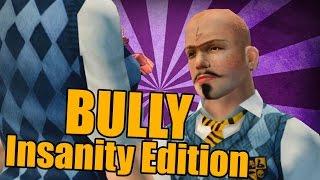 BULLY : Insanity Edition [PART 15]