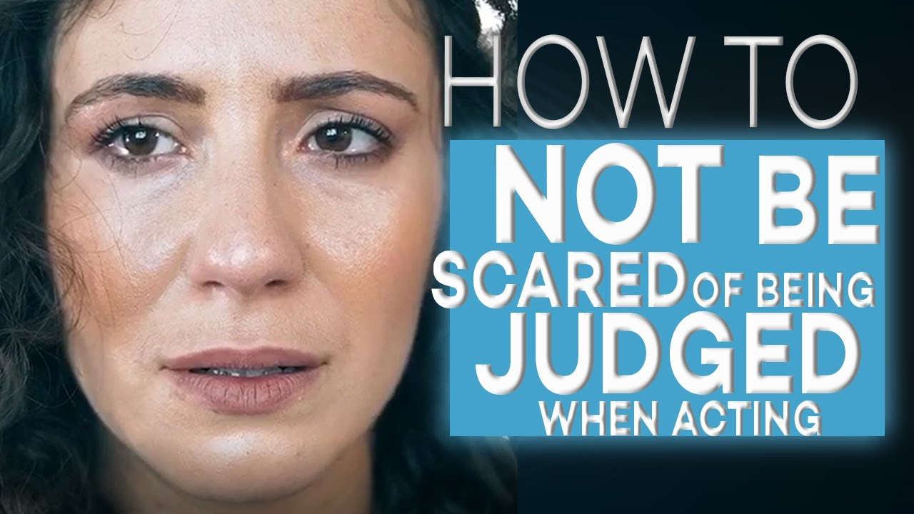 HOW TO NOT BE SCARED ABOUT BEING JUDGED WHEN ACTING - FULL VERSION