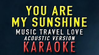 You Are My Sunshine - Music Travel Love (Karaoke / Acoustic Version)