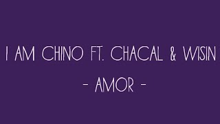 Video I AM CHINO Ft. Chacal & Wisin - Amor (Lyric Video) download MP3, 3GP, MP4, WEBM, AVI, FLV April 2018