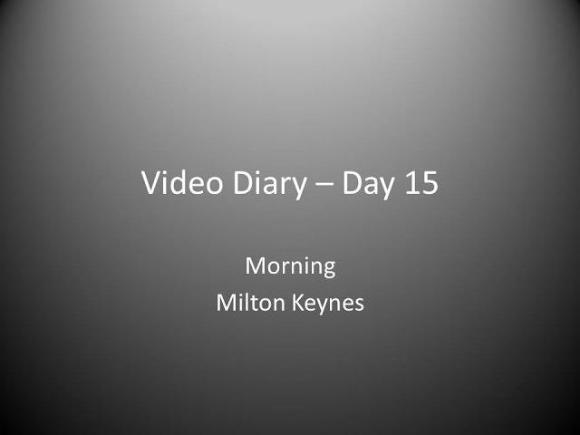 Day 15 Morning : Milton Keynes