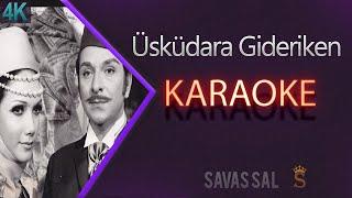 Üsküdara Gideriken Karaoke 4k