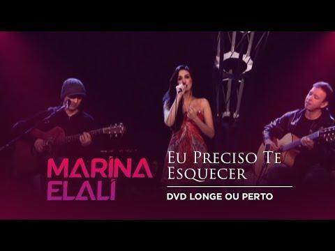 Marina Elali - Eu Preciso Te Esquecer (Ao Vivo   DVD Longe ou Perto)