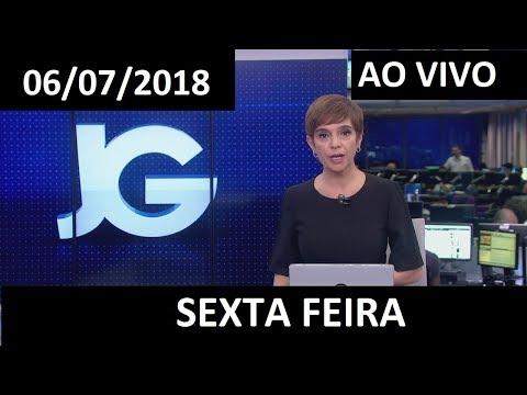 Jornal da Globo 06/07/2018 SEXTA FEIRA COMPLETO