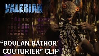 "Valerian and the City of a Thousand Planets | ""Boulan Bathor Couturier"" Clip 