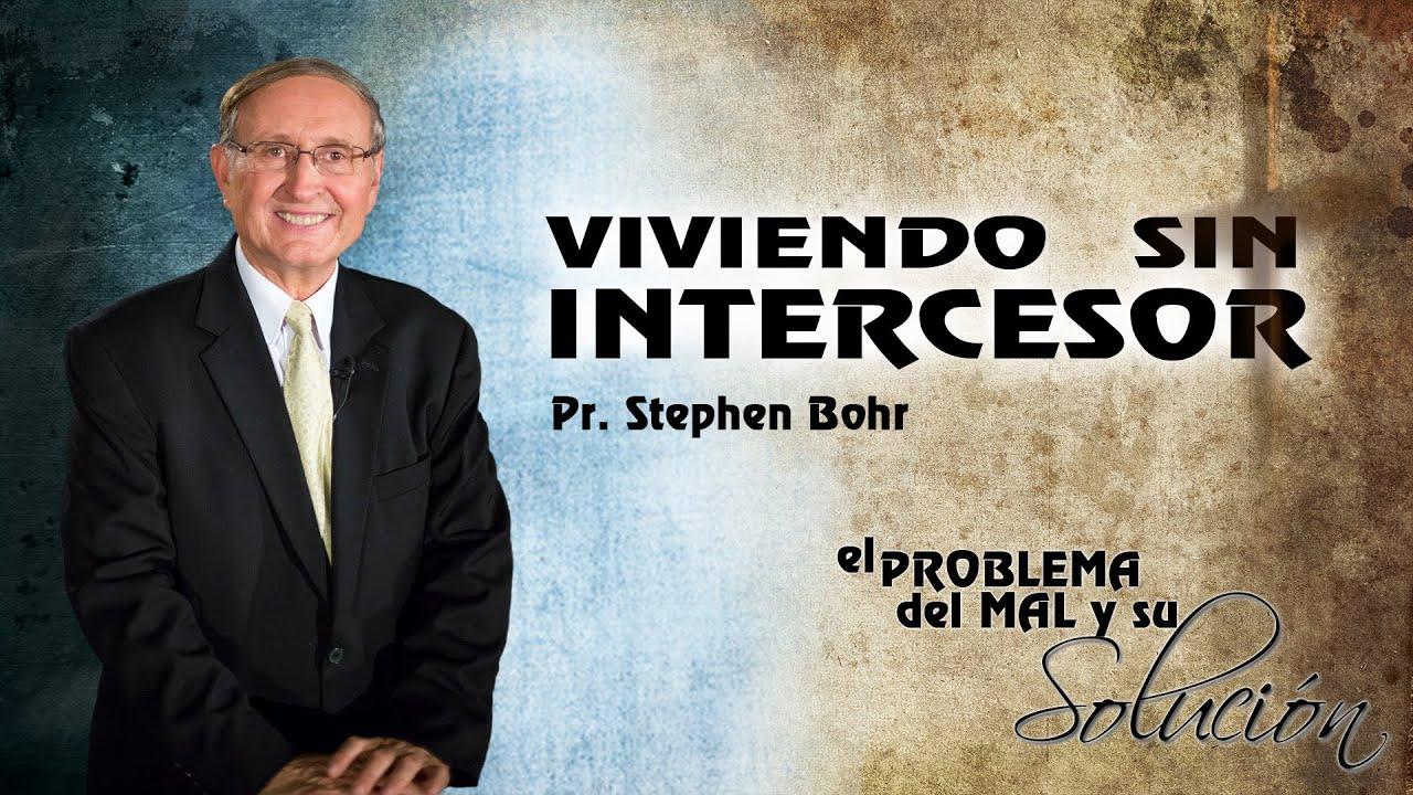 10/12 Viviendo Sin Intercesor | Serie El Problema del Mal y su Solucion - Pr Esteban Bohr