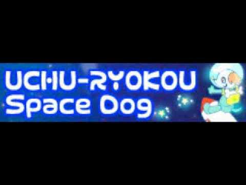 UCHU-RYOKOU 「Space Dog LONG」
