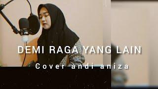 DEMI RAGA YANG LAIN || COVER ANDIANIZA