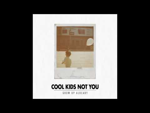 Cool Kids Not You - Grow Up Already (FULL)