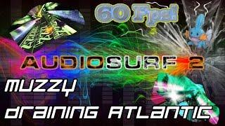 Muzzy - Draining Atlantic [Audiosurf 2 | Mono]