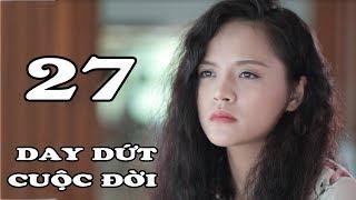 Tập 27 | Phim Tình Cảm Việt Nam Mới Hay Nhất 2018