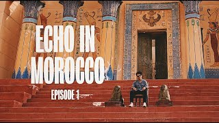 Echo in Morocco EP 1 | Visiting the set of Cleopatra and Game of Thrones