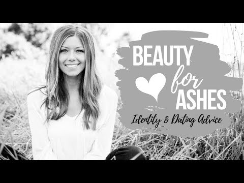 BEAUTY FOR ASHES || Identity & Dating Advice for Christian Women and Girls