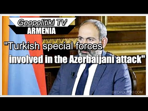 """""""Turkish special forces were involved in the Azerbaijani attack"""" the Armenian Prime Minister stated"""