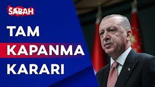 Tam kapanma kararı! Başkan Erdoğan alınan kararları açıkladı! 29 Nisan - 17 Mayı